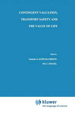 Contingent Valuation, Transport Safety and the Value of Life - Studies in Risk and Uncertainty 7 (Paperback)