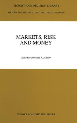 Markets, Risk and Money: Essays in Honor of Maurice Allais - Theory and Decision Library B 26 (Paperback)
