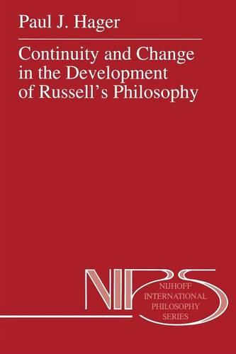 Continuity and Change in the Development of Russell's Philosophy - Nijhoff International Philosophy Series 50 (Paperback)