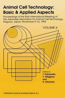 Animal Cell Technology: Basic & Applied Aspects: Proceedings of the Sixth International Meeting of the Japanese Association for Animal Cell Technology, Nagoya, Japan, November 9-12, 1993 - Animal Cell Technology: Basic & Applied Aspects 6 (Paperback)