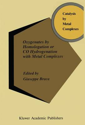 Oxygenates by Homologation or CO Hydrogenation with Metal Complexes - Catalysis by Metal Complexes 16 (Paperback)