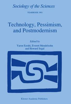 Technology, Pessimism, and Postmodernism - Sociology of the Sciences Yearbook 17 (Paperback)