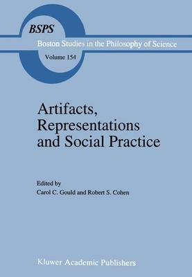 Artifacts, Representations and Social Practice: Essays for Marx Wartofsky - Boston Studies in the Philosophy and History of Science 154 (Paperback)