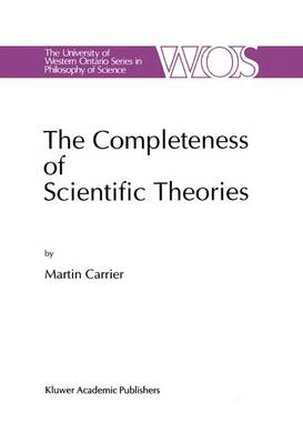 The Completeness of Scientific Theories: On the Derivation of Empirical Indicators within a Theoretical Framework: The Case of Physical Geometry - The Western Ontario Series in Philosophy of Science 53 (Paperback)