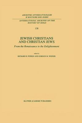 Jewish Christians and Christian Jews: From the Renaissance to the Enlightenment - International Archives of the History of Ideas / Archives Internationales d'Histoire des Idees 138 (Paperback)