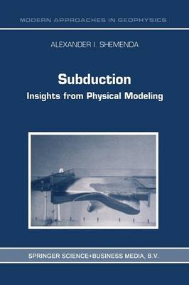 Subduction: Insights from Physical Modeling - Modern Approaches in Geophysics 11 (Paperback)