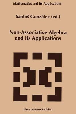 Non-Associative Algebra and Its Applications - Mathematics and Its Applications 303 (Paperback)