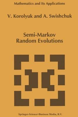 Semi-Markov Random Evolutions - Mathematics and Its Applications 308 (Paperback)