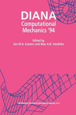 DIANA Computational Mechanics `94: Proceedings of the First International Diana Conference on Computational Mechanics (Paperback)