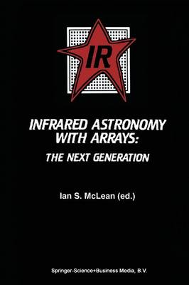 Infrared Astronomy with Arrays: The Next Generation - Astrophysics and Space Science Library 190 (Paperback)