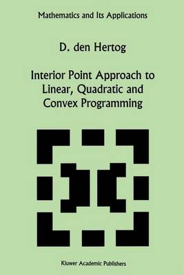 Interior Point Approach to Linear, Quadratic and Convex Programming: Algorithms and Complexity - Mathematics and Its Applications 277 (Paperback)