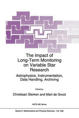 The Impact of Long-Term Monitoring on Variable Star Research: Astrophysics, Instrumentation, Data Handling, Archiving - NATO Science Series C 436 (Paperback)
