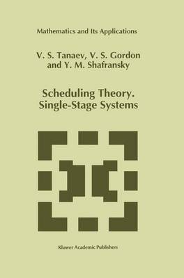 Scheduling Theory. Single-Stage Systems - Mathematics and Its Applications 284 (Paperback)