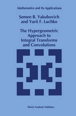 The Hypergeometric Approach to Integral Transforms and Convolutions - Mathematics and Its Applications 287 (Paperback)
