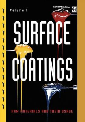 Surface Coatings: Volume 1 Raw Materials and Their Usage (Paperback)