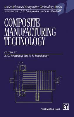 Composite Manufacturing Technology - Soviet Advanced Composites Technology Series 1 (Paperback)