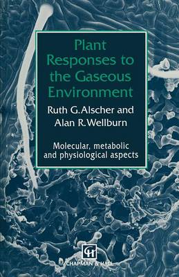 Plant Responses to the Gaseous Environment: Molecular, metabolic and physiological aspects (Paperback)