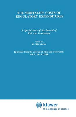 The Mortality Costs of Regulatory Expenditures: A Special Issue of the Journal of Risk and Uncertainty (Paperback)