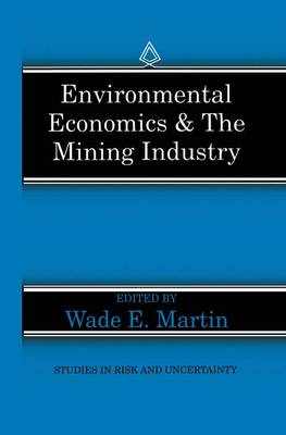 Environmental Economics & the Mining Industry - Studies in Risk and Uncertainty 4 (Paperback)