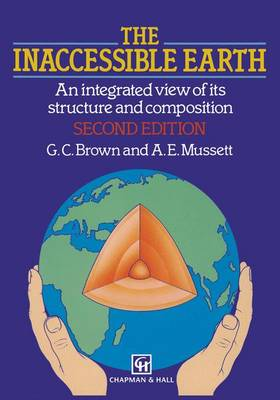 The Inaccessible Earth: An integrated view to its structure and composition (Paperback)