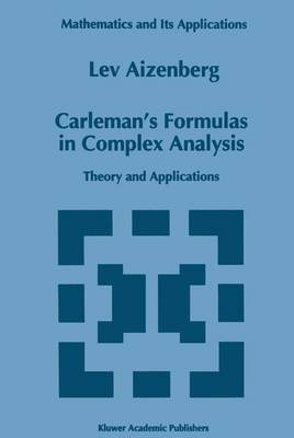Carleman's Formulas in Complex Analysis: Theory and Applications - Mathematics and Its Applications 244 (Paperback)