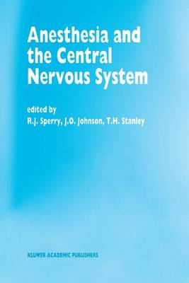 Anesthesia and the Central Nervous System: Papers presented at the 38th Annual Postgraduate Course in Anesthesiology, February 19-23, 1993 - Developments in Critical Care Medicine and Anaesthesiology 28 (Paperback)