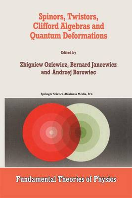 Spinors, Twistors, Clifford Algebras and Quantum Deformations: Proceedings of the Second Max Born Symposium held near Wroclaw, Poland, September 1992 - Fundamental Theories of Physics 52 (Paperback)