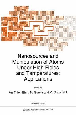 Nanosources and Manipulation of Atoms Under High Fields and Temperatures: Applications - Nato Science Series E: 235 (Paperback)