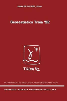 Geostatistics Troia '92: Volume 1 & 2 - Quantitative Geology and Geostatistics 5 (Paperback)