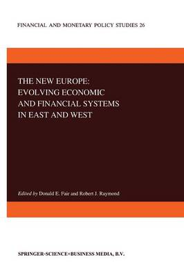 The New Europe: Evolving Economic and Financial Systems in East and West - Financial and Monetary Policy Studies 26 (Paperback)