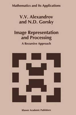 Image Representation and Processing: A Recursive Approach - Mathematics and Its Applications 261 (Paperback)