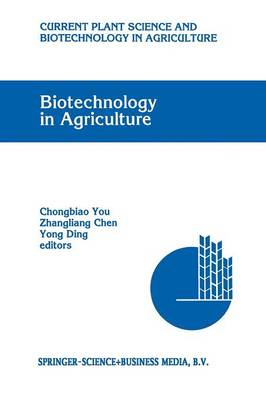 Biotechnology in Agriculture: Proceedings of the First Asia-Pacific Conference on Agricultural Biotechnology, Beijing, China, 20-24 August 1992 - Current Plant Science and Biotechnology in Agriculture 15 (Paperback)