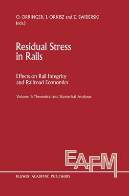 Residual Stress in Rails: Effects on Rail Integrity and Railroad Economics Volume II: Theoretical and Numerical Analyses - Engineering Applications of Fracture Mechanics 12-13 (Paperback)