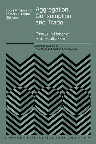 Aggregation, Consumption and Trade: Essays in Honor of H.S. Houthakker - Advanced Studies in Theoretical and Applied Econometrics 27 (Paperback)