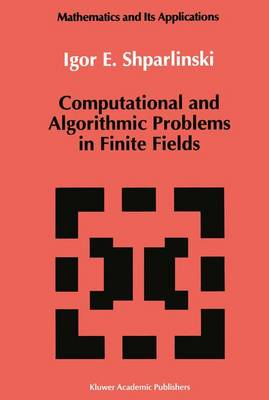 Computational and Algorithmic Problems in Finite Fields - Mathematics and its Applications 88 (Paperback)