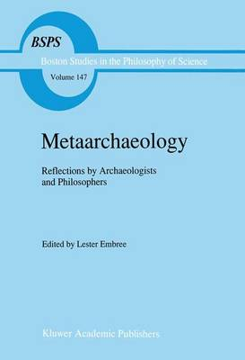 Metaarchaeology: Reflections by Archaeologists and Philosophers - Boston Studies in the Philosophy and History of Science 147 (Paperback)