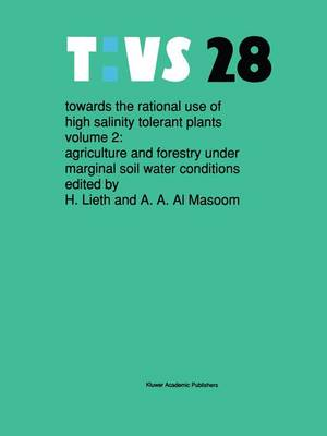 Towards the rational use of high salinity tolerant plants: Towards the rational use of high salinity tolerant plants Agriculture and Forestry Under Marginal Soil Water Conditions Volume 2 - Tasks for Vegetation Science 28 (Paperback)