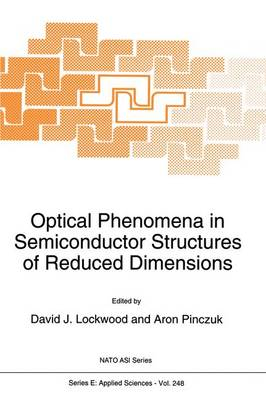 Optical Phenomena in Semiconductor Structures of Reduced Dimensions - Nato Science Series E: 248 (Paperback)