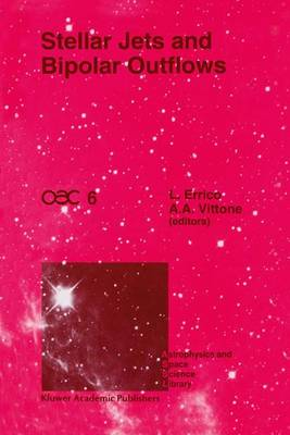Stellar Jets and Bipolar Outflows: Proceedings of the Sixth International Workshop of the Astronomical Observatory of Capodimonte (OAC 6), Held at Capri, Italy, September 18-21, 1991 - Astrophysics and Space Science Library 186 (Paperback)
