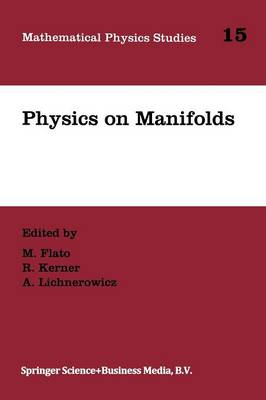 Physics on Manifolds: Proceedings of the International Colloquium in honour of Yvonne Choquet-Bruhat, Paris, June 3-5, 1992 - Mathematical Physics Studies 15 (Paperback)