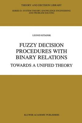 Fuzzy Decision Procedures with Binary Relations: Towards A Unified Theory - Theory and Decision Library D: 13 (Paperback)