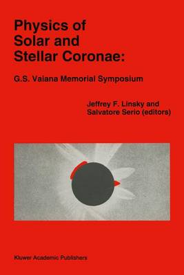 Physics of Solar and Stellar Coronae: G.S. Vaiana Memorial Symposium: Proceedings of a Conference of the International Astronomical Union, Held in Palermo, Italy, 22-26 June, 1992 - Astrophysics and Space Science Library 183 (Paperback)