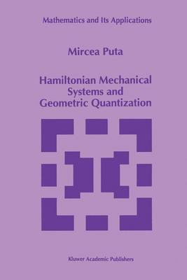 Hamiltonian Mechanical Systems and Geometric Quantization - Mathematics and Its Applications 260 (Paperback)