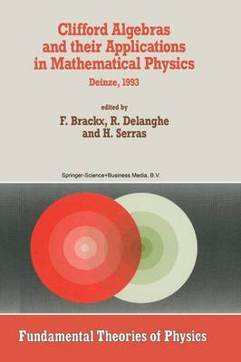 Clifford Algebras and their Applications in Mathematical Physics: Proceedings of the Third Conference held at Deinze, Belgium, 1993 - Fundamental Theories of Physics 55 (Paperback)