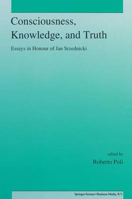 Consciousness, Knowledge, and Truth: Essays in Honour of Jan Srzednicki (Paperback)