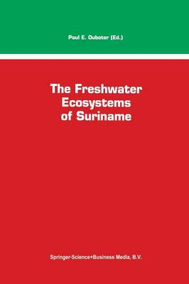 The Freshwater Ecosystems of Suriname - Monographiae Biologicae 70 (Paperback)