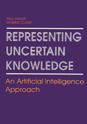 Representing Uncertain Knowledge: An Artificial Intelligence Approach (Paperback)