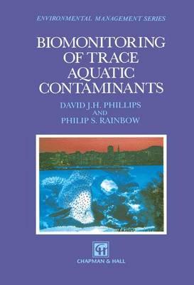 Biomonitoring of Trace Aquatic Contaminants - Ettore Majorana International Science Series 37 (Paperback)