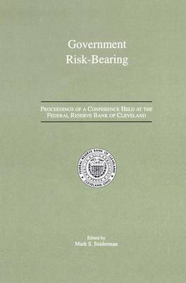 Government Risk-Bearing: Proceedings of a Conference Held at the Federal Reserve Bank of Cleveland, May 1991 (Paperback)