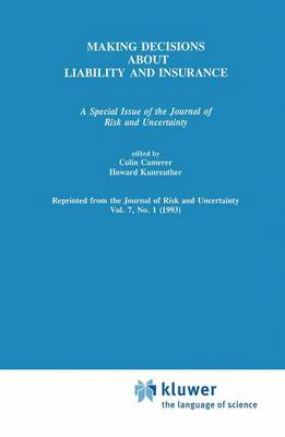 Making Decisions About Liability And Insurance: A Special Issue of the Journal of Risk and Uncertainty (Paperback)